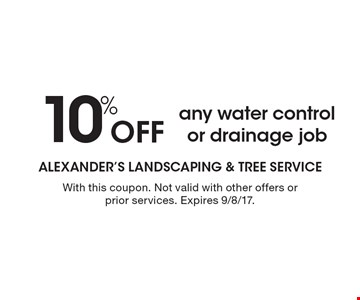 10% Off any water control or drainage job. With this coupon. Not valid with other offers or prior services. Expires 9/8/17.
