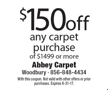$150 off any carpet purchase of $1499 or more. With this coupon. Not valid with other offers or prior purchases. Expires 8-31-17.