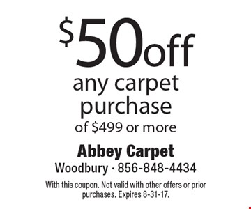 $50 off any carpet purchase of $499 or more. With this coupon. Not valid with other offers or prior purchases. Expires 8-31-17.