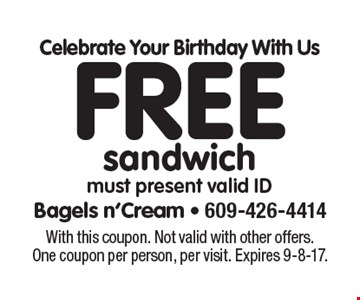 Celebrate Your Birthday With Us Free sandwich must present valid ID. With this coupon. Not valid with other offers. One coupon per person, per visit. Expires 9-8-17.