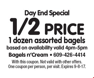 Day End Special 1/2 price 1 dozen assorted bagels based on availability valid 4pm-5pm. With this coupon. Not valid with other offers. One coupon per person, per visit. Expires 9-8-17.