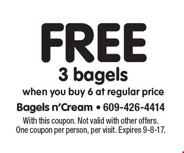 Free 3 bagels when you buy 6 at regular price. With this coupon. Not valid with other offers. One coupon per person, per visit. Expires 9-8-17.