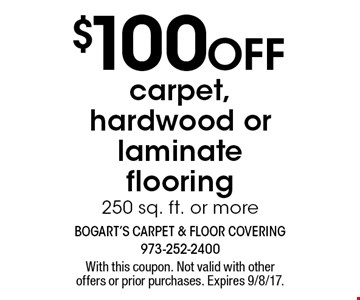 $100 Off carpet, hardwood or laminate flooring, 250 sq. ft. or more. With this coupon. Not valid with other offers or prior purchases. Expires 9/8/17.
