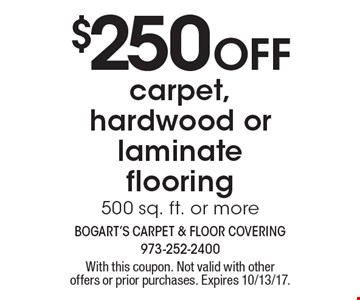 $250 Off carpet, hardwood or laminate flooring, 500 sq. ft. or more. With this coupon. Not valid with other offers or prior purchases. Expires 10/13/17.
