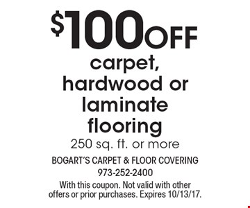 $100 Off carpet, hardwood or laminate flooring, 250 sq. ft. or more. With this coupon. Not valid with other offers or prior purchases. Expires 10/13/17.