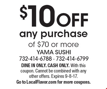 $10 OFF any purchase of $70 or more. Dine in only. Cash only. With this coupon. Cannot be combined with any other offers. Expires 9-8-17. Go to LocalFlavor.com for more coupons.