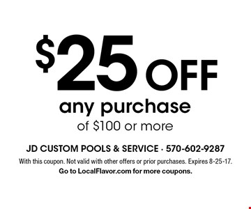 $25 off any purchase of $100 or more. With this coupon. Not valid with other offers or prior purchases. Expires 8-25-17. Go to LocalFlavor.com for more coupons.