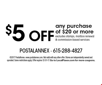 $5 OFF any purchase of $20 or more excludes stamps, mailbox renewal & commission-based services. 2017 PostalAnnex. www.postalannex.com. Not valid with any other offer. Stores are independently owned and operated. Some restrictions apply. Offer expires 12-31-17. Go to LocalFlavor.com for more coupons.