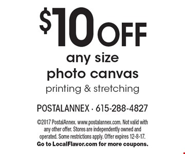 $10 off any size photo canvas. Printing & stretching. 2017 PostalAnnex. www.postalannex.com. Not valid with any other offer. Stores are independently owned and operated. Some restrictions apply. Offer expires 12-8-17. Go to LocalFlavor.com for more coupons.