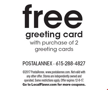 Free greeting card. With purchase of 2 greeting cards. 2017 PostalAnnex. www.postalannex.com. Not valid with any other offer. Stores are independently owned and operated. Some restrictions apply. Offer expires 12-8-17. Go to LocalFlavor.com for more coupons.