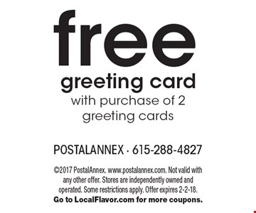 Free greeting card with purchase of 2 greeting cards. 2017 PostalAnnex. www.postalannex.com. Not valid with any other offer. Stores are independently owned and operated. Some restrictions apply. Offer expires 2-2-18. Go to LocalFlavor.com for more coupons.