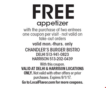 Free appetizer with the purchase of two entrees. One coupon per visit. Not valid on take-out orders. Valid mon.-thurs. only. With this coupon. Valid at Delhi & Harrison locations only. Not valid with other offers or prior purchases. Expires 9/1/17. Go to LocalFlavor.com for more coupons.
