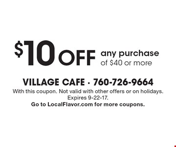 $10 off any purchase of $40 or more. With this coupon. Not valid with other offers or on holidays. Expires 9-22-17. Go to LocalFlavor.com for more coupons.