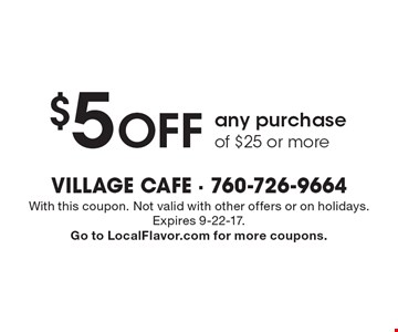 $5 off any purchase of $25 or more. With this coupon. Not valid with other offers or on holidays. Expires 9-22-17. Go to LocalFlavor.com for more coupons.