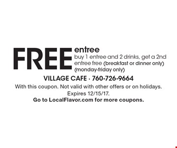 FREE entree - buy 1 entree and 2 drinks, get a 2nd entree free (breakfast or dinner only) (monday - friday only). With this coupon. Not valid with other offers or on holidays. Expires 12/15/17.Go to LocalFlavor.com for more coupons.