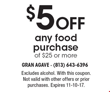 $5 Off any food purchaseof $25 or more. Excludes alcohol. With this coupon. Not valid with other offers or prior purchases. Expires 11-10-17.