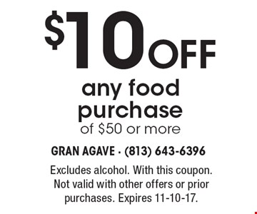 $10 Off any food purchaseof $50 or more. Excludes alcohol. With this coupon. Not valid with other offers or prior purchases. Expires 11-10-17.