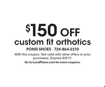 $150 Off custom fit orthotics. With this coupon. Not valid with other offers or prior purchases. Expires 9/8/17. Go to LocalFlavor.com for more coupons.