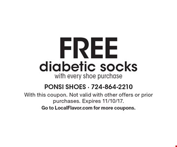 FREE diabetic socks with every shoe purchase. With this coupon. Not valid with other offers or prior purchases. Expires 11/10/17. Go to LocalFlavor.com for more coupons.