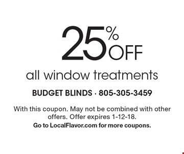 25% Off all window treatments. With this coupon. May not be combined with other offers. Offer expires 1-12-18. Go to LocalFlavor.com for more coupons.
