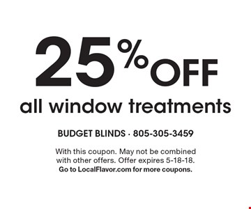 25% Off all window treatments. With this coupon. May not be combined with other offers. Offer expires 5-18-18. Go to LocalFlavor.com for more coupons.