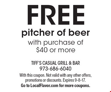 FREE pitcher of beer with purchase of $40 or more. With this coupon. Not valid with any other offers, promotions or discounts. Expires 9-8-17. Go to LocalFlavor.com for more coupons.