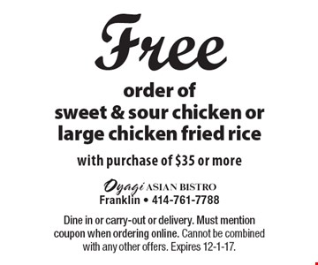 Free order of sweet & sour chicken or large chicken fried rice with purchase of $35 or more. Dine in or carry-out or delivery. Must mention coupon when ordering online. Cannot be combined with any other offers. Expires 12-1-17.