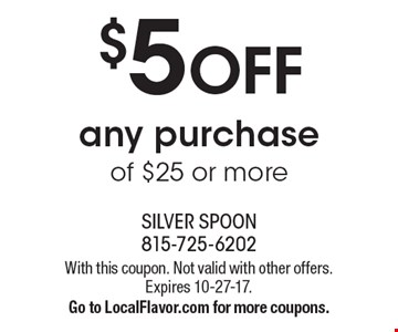 $5 OFF any purchase of $25 or more. With this coupon. Not valid with other offers. Expires 10-27-17. Go to LocalFlavor.com for more coupons.