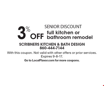 SENIOR DISCOUNT 3% Off full kitchen or bathroom remodel. With this coupon. Not valid with other offers or prior services. Expires 9-8-17. Go to LocalFlavor.com for more coupons.