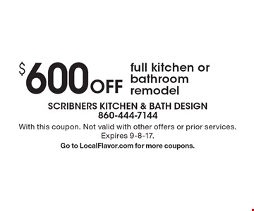 $ 600 Off full kitchen or bathroom remodel. With this coupon. Not valid with other offers or prior services. Expires 9-8-17. Go to LocalFlavor.com for more coupons.