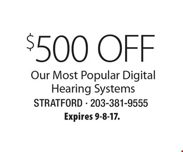 $500 OFF Our Most Popular Digital Hearing Systems. Expires 9-8-17.