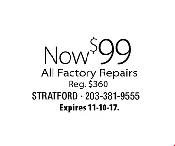 All Factory Repairs Now $99. Reg. $360. Expires 11-10-17.