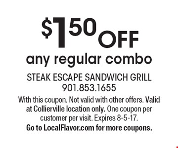 $1.50 OFF any regular combo. With this coupon. Not valid with other offers. Valid at Collierville location only. One coupon per customer per visit. Expires 8-5-17. Go to LocalFlavor.com for more coupons.