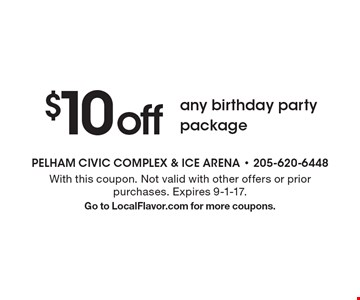 $10 off any birthday party package. With this coupon. Not valid with other offers or prior purchases. Expires 9-1-17. Go to LocalFlavor.com for more coupons.