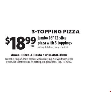 3-TOPPING PIZZA. $18.99 jumbo 16