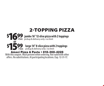 2-TOPPING PIZZA $16.99 + tax jumbo 16