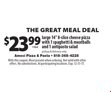 THE GREAT MEAL DEAL $23.99 +  tax large 14