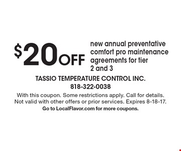 $20 Off new annual preventative comfort pro maintenance agreements for tier 2 and 3. With this coupon. Some restrictions apply. Call for details. Not valid with other offers or prior services. Expires 8-18-17. Go to LocalFlavor.com for more coupons.