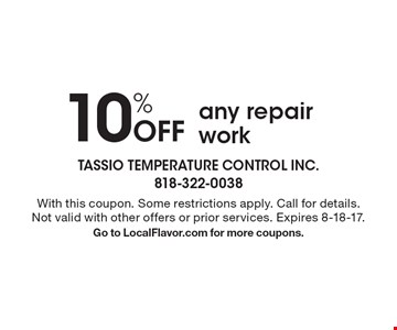 10% Off any repair work. With this coupon. Some restrictions apply. Call for details. Not valid with other offers or prior services. Expires 8-18-17. Go to LocalFlavor.com for more coupons.