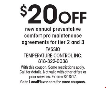 $20 off new annual preventative comfort pro maintenance agreements for tier 2 and 3. With this coupon. Some restrictions apply. Call for details. Not valid with other offers or prior services. Expires 8/18/17. Go to LocalFlavor.com for more coupons.