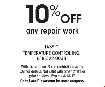 10% off any repair work. With this coupon. Some restrictions apply. Call for details. Not valid with other offers or prior services. Expires 8/18/17. Go to LocalFlavor.com for more coupons.