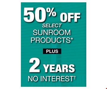 50% off elect sunroom products plus 2 years no interest!