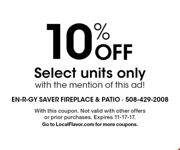 10% off select units, only with the mention of this ad! With this coupon. Not valid with other offers or prior purchases. Expires 11-17-17. Go to LocalFlavor.com for more coupons.