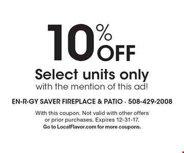 10% off select units only, with the mention of this ad! With this coupon. Not valid with other offers or prior purchases. Expires 12-31-17. Go to LocalFlavor.com for more coupons.