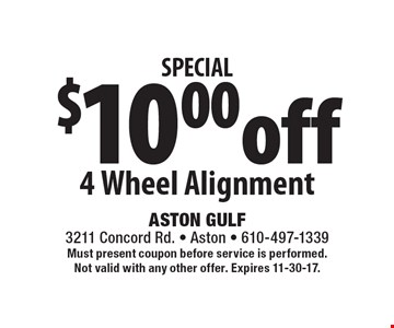 SPECIAL. $10.00 off 4 Wheel Alignment. Must present coupon before service is performed. Not valid with any other offer. Expires 11-30-17.