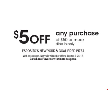 $5 OFF any purchase of $50 or more dine in only. With this coupon. Not valid with other offers. Expires 8-25-17. Go to LocalFlavor.com for more coupons.
