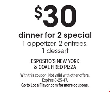 $30 dinner for 2 special1 appetizer, 2 entrees, 1 dessert. With this coupon. Not valid with other offers. Expires 8-25-17. Go to LocalFlavor.com for more coupons.