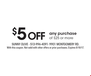 $5off any purchaseof $25 or more. With this coupon. Not valid with other offers or prior purchases. Expires 8/18/17.