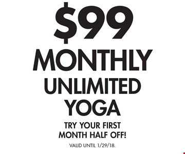 $99 monthly unlimited yoga. First class free for locals! Come try yoga! Valid Until 1/29/18.