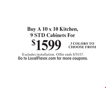 Buy A 10 x 10 Kitchen, 9 STD Cabinets For $1599. 3 Colors to Choose From. Excludes installation. Offer ends 8/31/17. Go to LocalFlavor.com for more coupons.